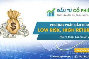 """Phương pháp Đầu tư mới """"Low Risk High Return – Rủi ro thấp Lợi nhuận cao"""""""